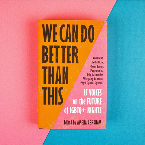 - We Can Do Better Than This: 35 Voices on the Future of LGBTQ+ Rights