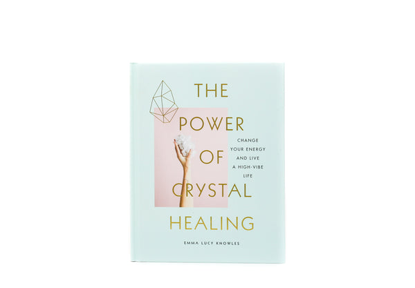 The Power Of Crystal Healing: Change Your Energy + Live a High-Vibe Life