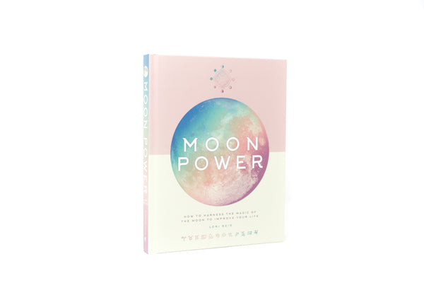Moon Power: How to Harness the Magic of the Moon to Improve Your Life