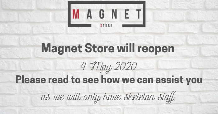 Magnet Store will reopen 4 May 2020