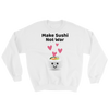 Cute Romance Make Sushi Not War Sweatshirt