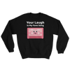 Cute Romance Your Laugh Is My Fave Song Sweatshirt