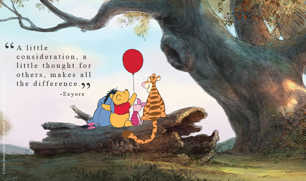 """""""A little consideration, a little thought for others, makes all the difference."""" - Eeyore."""