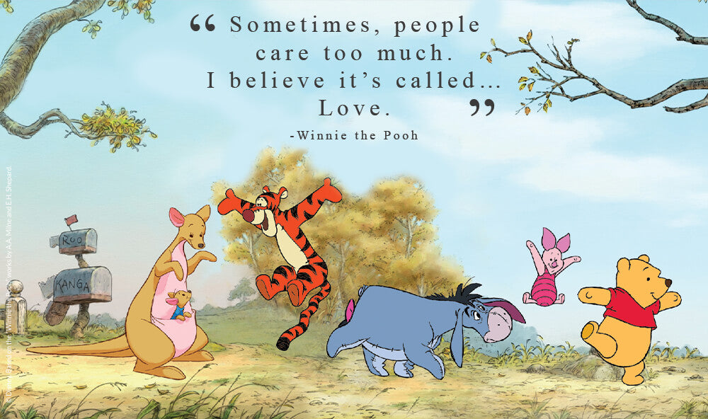 """""""Sometimes, people care too much. I believe it's called… love."""" - Winnie the Pooh."""