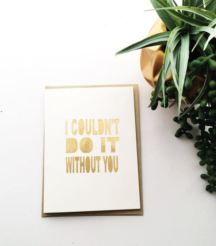 "The Golden Type ""I Couldn't Do It Without You"" Thank You Greeting Card"