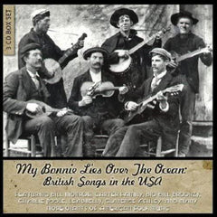 My Bonnie Lies Over The Ocean - British Songs In The USA : VARIOUS ARTISTS :  3 CD Box set