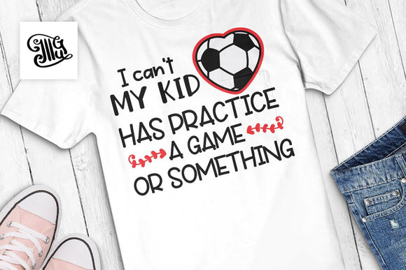 I can't my kid has practice a game or something svg, Soccer svg, soccer player mom svg, soccer clipart, funny soccer sayings,-by Illustrator Guru