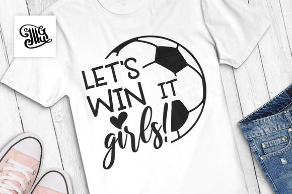 Let's win it girls svg, Soccer svg, soccer player mom svg, soccer girl svg, soccer sayings svg, soccer ball svg, soccer coach svg-by Illustrator Guru