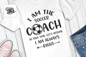 I am the Soccer coach, to save time let's assume I am always right svg, soccer svg, soccer ball svg, coach life svg, coach svg-by Illustrator Guru