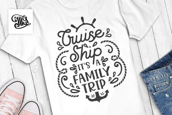 Cruise ship it's a family trip svg, cruise svg, ship svg, ship wheel svg, anchor svg, vacation svg, cruise shirt svg, nautical svg-by Illustrator Guru