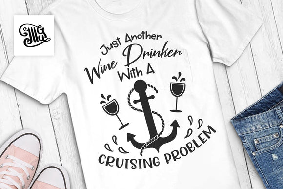 Just Another Wine Drinker With A Cruising Problem svg, ship trip svg, cruise trip svg, funny cruise svg, vacation svg, wine svg-by Illustrator Guru