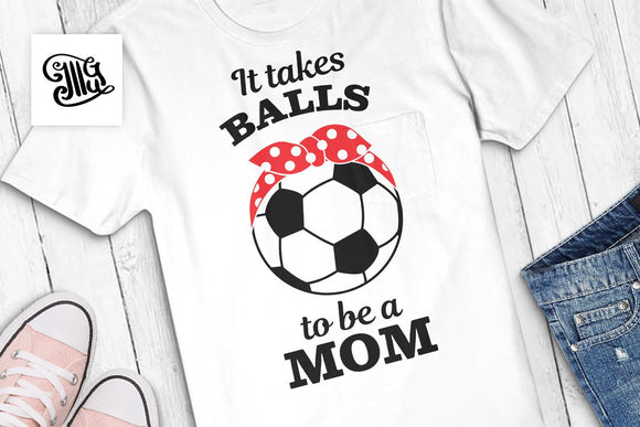 It takes balls to be a mom svg, Soccer svg, soccer player mom svg, soccer clipart, funny soccer sayings, soccer cut file, soccer ball svg,-by Illustrator Guru