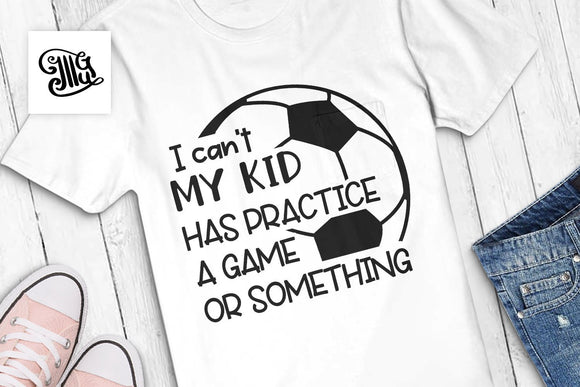 I can't my kid has practice a game or something svg, Soccer svg, soccer player mom svg, soccer clipart, funny soccer sayings, soccer dad svg-by Illustrator Guru