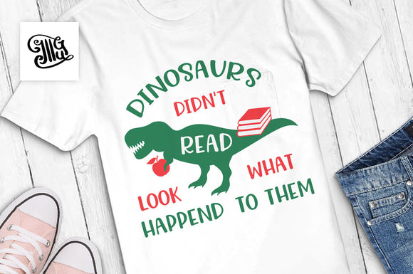 Dinosaurs didn't read and look what happened to them SVG, classroom svg, kindergarten svg, kids svg, students sayings, dinosaur svg,-by Illustrator Guru