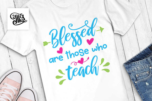 Blessed are those who teach SVG, teacher shirt svg, kindergarten teacher svg, first grade teacher svg, funny teacher svg, educator svg,-by Illustrator Guru