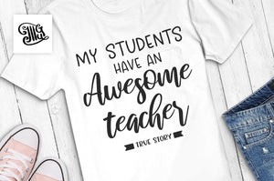 My students have an awesome teacher. True story svg, teacher appreciation svg, teacher svg, teacher shirt svg, teacher clipart-by Illustrator Guru