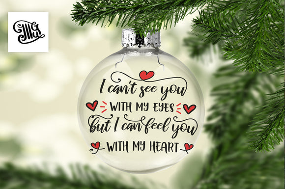 I can't see you with my eyes but I can feel you with my heart svg, Memorial svg, Christmas memorial svg, memorial ornaments svg,-by Illustrator Guru