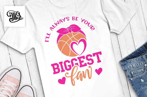Ill always your biggest fan basketball svg for shirts-by Illustrator Guru