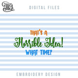 Funny Sayings Embroidery Designs Free, Adult Humor Embroidery Patterns Free, Sarcastic Pes Files, Sarcasm Embroidery Stitches, Rude Embroidery Files, That S a Horrible Idea-by Illustrator Guru