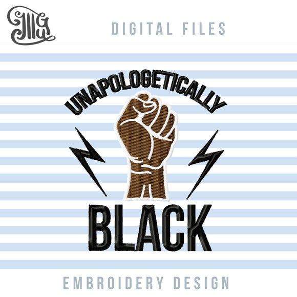 Unapologetically Black Embroidery Designs, 2020 Black Life Matter Embroidery Patterns, BLM Pes Files, Protest Shirt Embroidery, Black Power Fist Applique, Anti Racism Embroidery-by Illustrator Guru