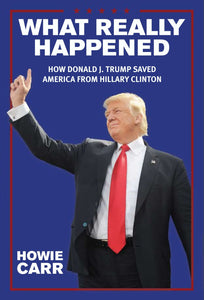 What Really Happened: How Donald J. Trump Saved America From Hillary Clinton