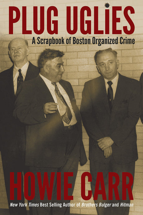 Plug Uglies: A Scrapbook of Boston Organized Crime