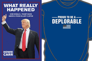 "Deplorable Special: ""What Really Happened"" with FREE ""Proud to be a Deplorable"" t-shirt"