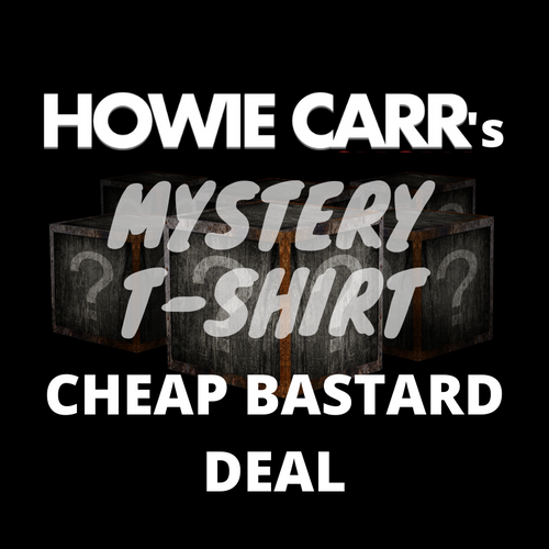 Howie's Cheap Bastard Mystery T-Shirt/Sweatshirt Deal