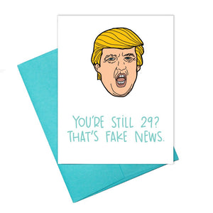 Colette Paperie - Trumpisms - Still 29? Fake News Card