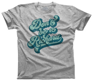 Men's - Don't Be A Richard T-Shirt