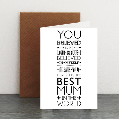 'You believed in me MUM...' Card