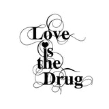 'Love Is The Drug' Print