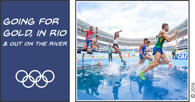 Tom's Letter: Going for Gold, in Rio and Out on The River