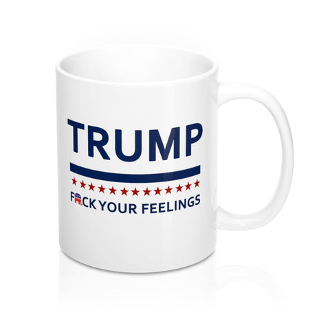 F Your Feelings Mug. Donald Trump Coffee Mug. - mugsouk