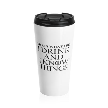 I drink and i know things travel Stainless Steel Travel Mug - mugsouk