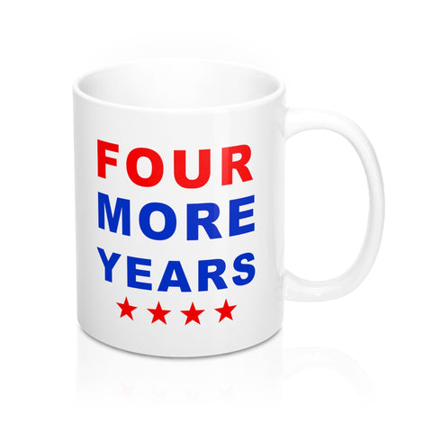four more years presidential election Coffee Mug 11oz - mugsouk