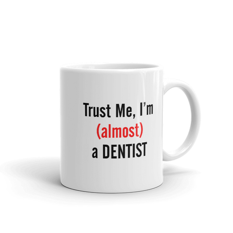 Trust me, I'm (Almost) a Dentist Coffee Mug - mugsouk