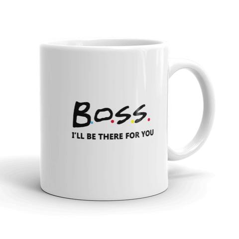 Boss i'll be there for you mug - mugsouk