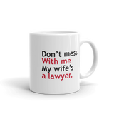 Don't mess With me My wife's a lawyer Mug - mugsouk