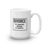 Divorce Worth It 11 15 oz Ceramic Mug - mugsouk