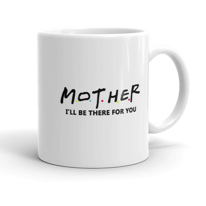 Mother i'll be there for you mug - mugsouk