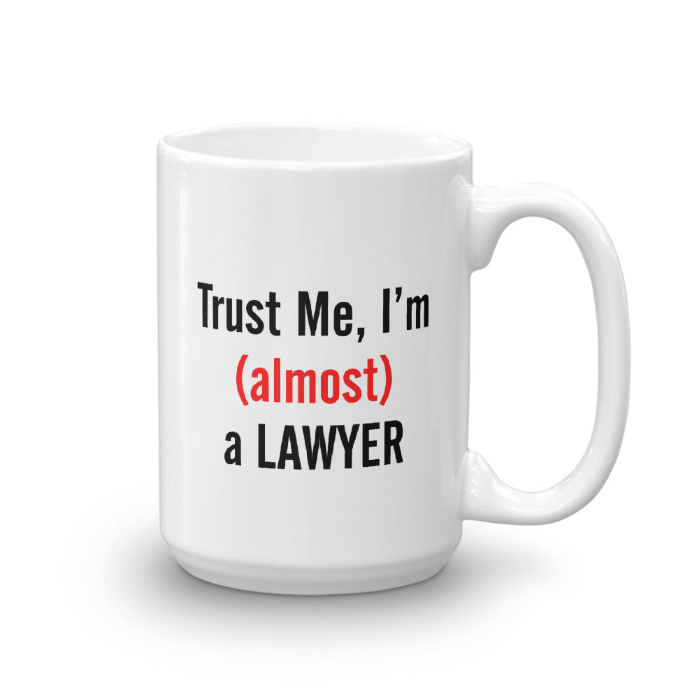 Trust me, I'm (Almost) a Lawyer Coffee Mug - mugsouk
