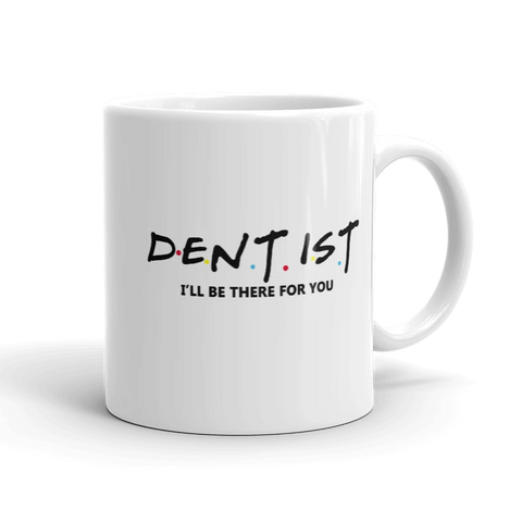 Dentist i'll be there for you mug - mugsouk