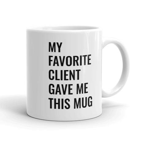 My Favorite Client Gave Me This Mug - mugsouk