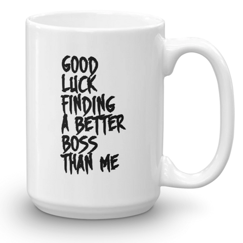 Sarcastic and Funny Gift for a Boss mug coffee cup 11oz or 15 oz no better Boss than me - mugsouk