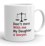 Don't mess With me My Daughter a lawyer Mug - mugsouk