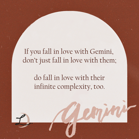 if you fall in love with a Gemini, don't just fall in love with them; do fall in love with their infinite complexity too