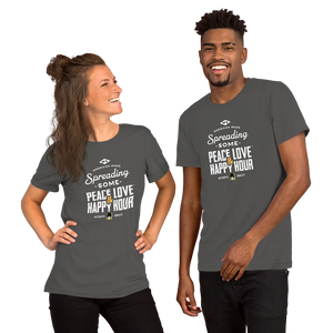 Spreading Some PEACE LOVE & HAPPY HOUR Unisex T-Shirt