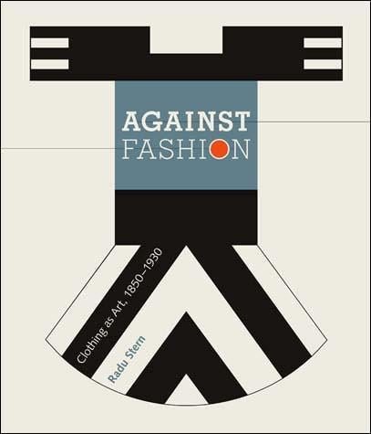 Against Fashion: Clothing as Art 1850-1930