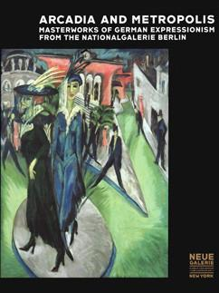 Arcadia and Metropolis: Masterworks of German Expressionism from the National Galerie Berlin